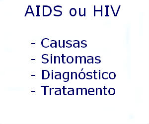 AIDS ou HIV  causas sintomas diagnóstico tratamento prevenção riscos complicações