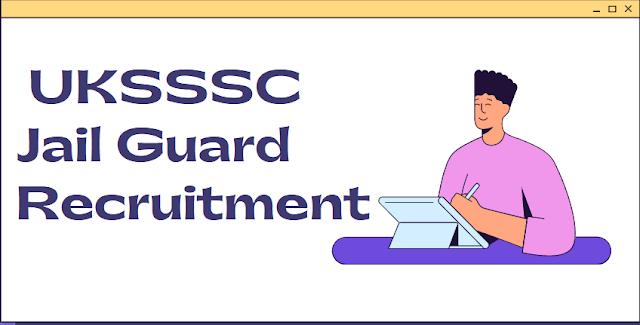 UKSSSC Jail Guard Recruitment  Online Form 2021