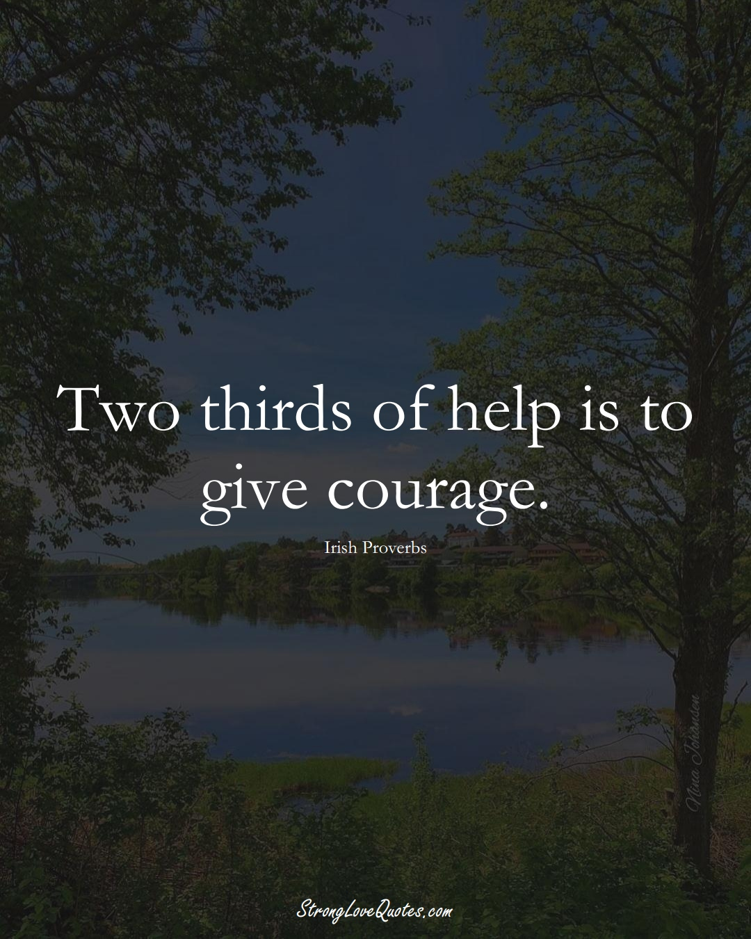 Two thirds of help is to give courage. (Irish Sayings);  #EuropeanSayings