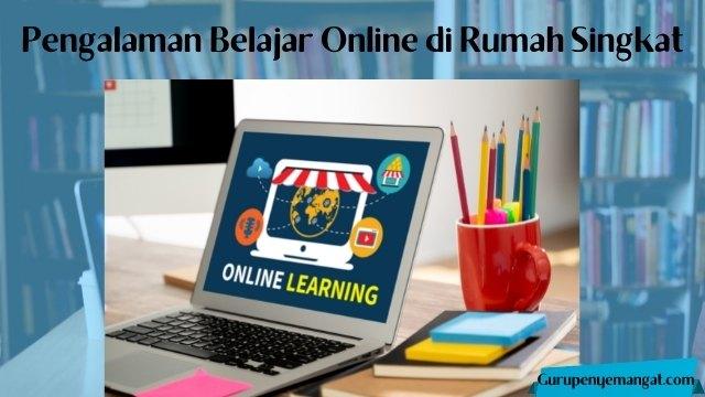 Pengalaman Belajar Online di Rumah Singkat