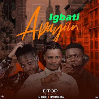 DTOP FT DJ MAGIC X PROFESSIONAL BEAT - IGBATI APAYIN