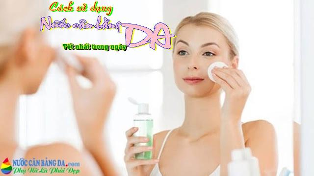 Cách sử dụng nước cân bằng da tốt nhất trong ngày.