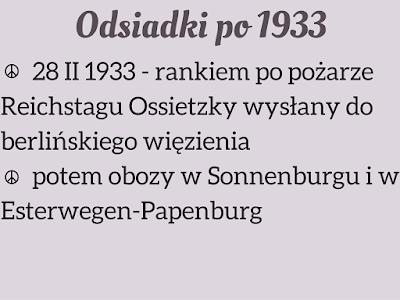 28 II 1933 - rankiem po pożarze Reichstagu Ossietzky wysłany do berlińskiego więzienia  potem obozy w Sonnenburgu i w Esterwegen, Papenburg