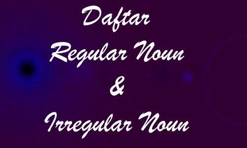 Daftar Regular dan Irregular Noun dengan Pembentukannya