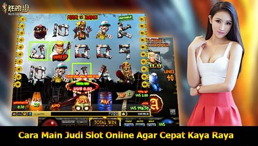 Cara Main Judi Slot Online Agar Cepat Kaya Raya