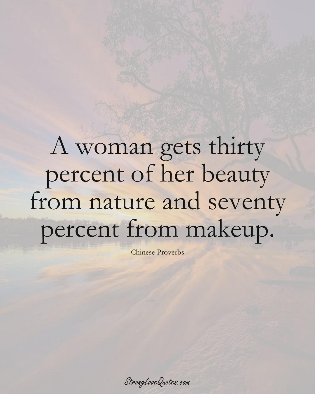 A woman gets thirty percent of her beauty from nature and seventy percent from makeup. (Chinese Sayings);  #AsianSayings