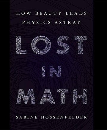 Lost in Math - How Beauty leads physics astray  (Source: Sabine Hossenfelder)