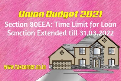 Section 80EEA: Time Limit for Loan Sanction Extended till 31.03.2022