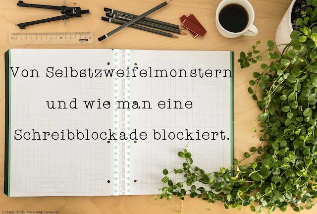 Gastbeitrag, Autorin Tanja Hanika : Von Selbstzweifelmonstern und wie man eine Schreibblockade blockiert. Ein Autorengeheimnis.