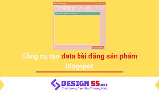 hướng dẫn sử dụng công cụ tạo data bài đăng sản phẩm cho blogspot