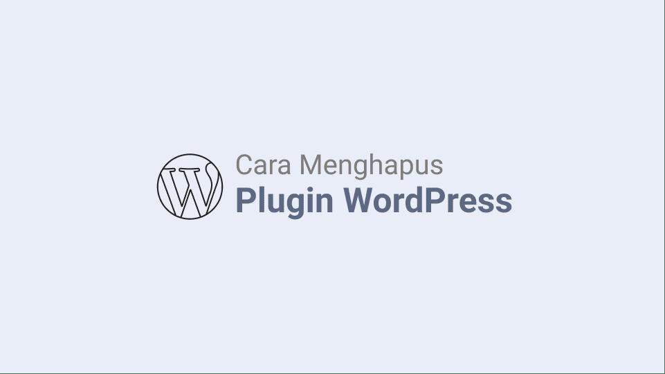 Cara Menghapus Plugin WordPress Paling Mudah