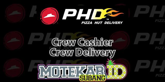 Info Lowongan Kerja Cashier dan Delivery Pizza Hut Delivery (PHD) Cabang Subang 2019