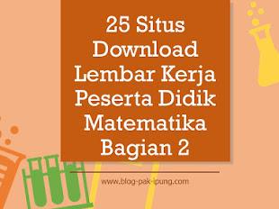 25 SITUS DOWNLOAD LEMBAR KERJA PESERTA DIDIK MATEMATIKA BAGIAN 2