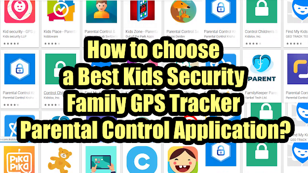 How to choose a Best Kids Security, Family GPS Tracker or Parental Control Application?