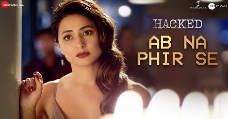 Ab Na Phir Se Lyrics [अब ना फिर से] - Hacked | Hina Khan | Rohan Shah | Vikram Bhatt | Yasser Desai