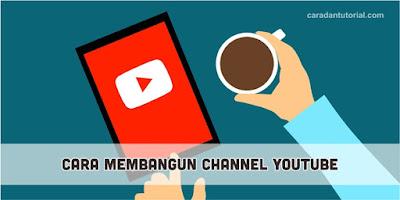 Cara membangun channel youtube yang baik