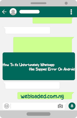 How To fix Unfortunately Whatsapp Has Sopped Error On Android