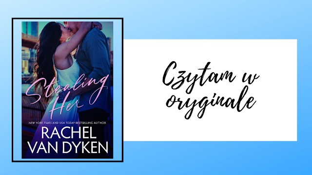CZYTAM W ORYGINALE || Rachel Van Dyken - Stealing Her