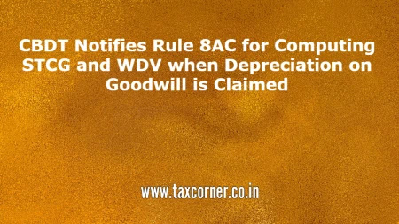 cbdt-notifies-rule-8ac-for-computing-stcg-wdv-us-50-when-depreciation-on-goodwill-claimed