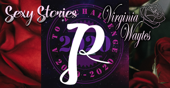Virginia Waytes' Sexy Stories - AtoZChallenge 2020 - P