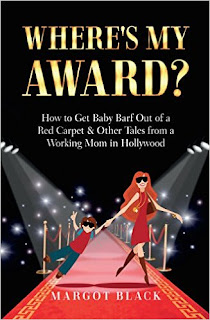 Where's My Award How to Get Baby Barf out of a Red Carpet & Other Tales from a Working Mom in Hollywood - a comedy memoir by Margot Black