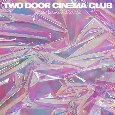 "TWO DOOR CINEMA CLUB ""Bad Decisions"""