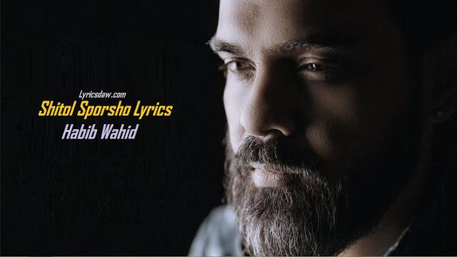 Shitol Sporsho Lyrics Habib Wahid