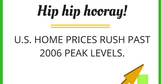 Hip hip hooray! U.S. home prices rush past pre-recession 2006 peak levels.