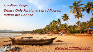 5 Indian Places Where Only Foreigners are Allowed