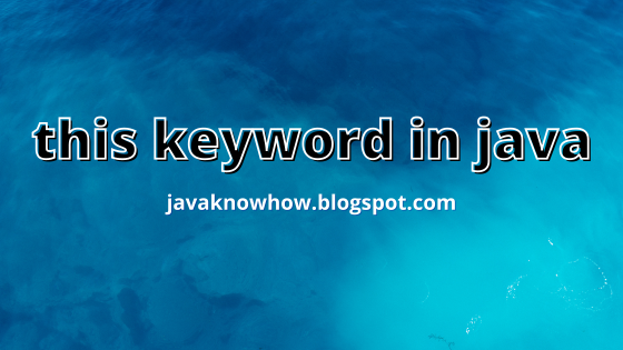 this keyword in java - , this reference in Java