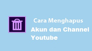Cara Menghapus Akun dan Channel Youtube