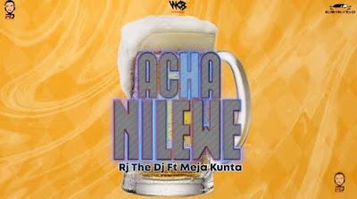 Rj the dj Ft. meja kunta - Acha nilewe