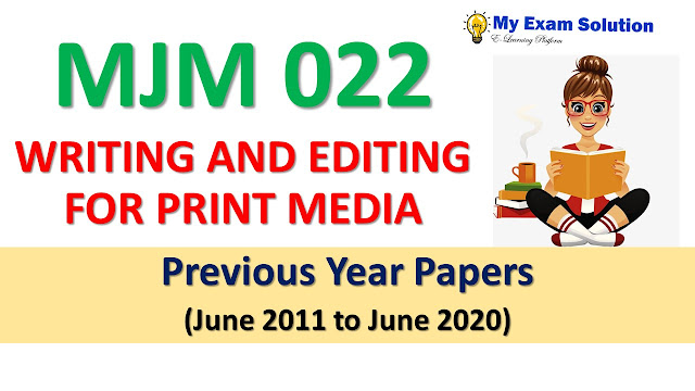 MJM 022 WRITING AND EDITING FOR PRINT MEDIA Previous Year Papers