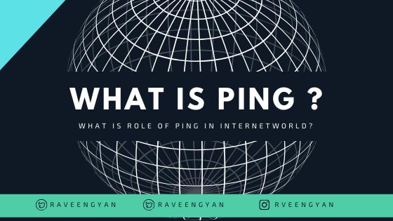 PING क्या होता है ? और internet में इसकी क्या महत्व है।
