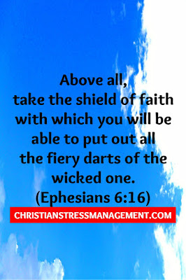 Above all, take the shield of faith with which you will be able to put out all the fiery darts of the wicked one.(Ephesians 6:16)