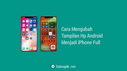 Cara Mengubah Tampilan Hp Android Menjadi iPhone