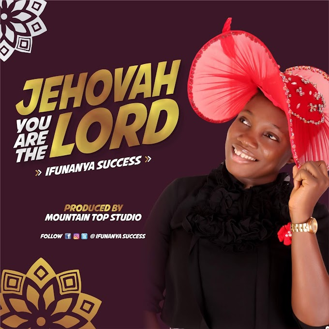 MUSIC: Ifunanya Success - Jehovah You Are The Lord (Prod. Mountain Top Studios)