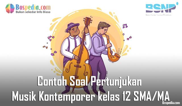 Contoh Soal Pertunjukan Musik Kontemporer kelas 12 SMA/MA