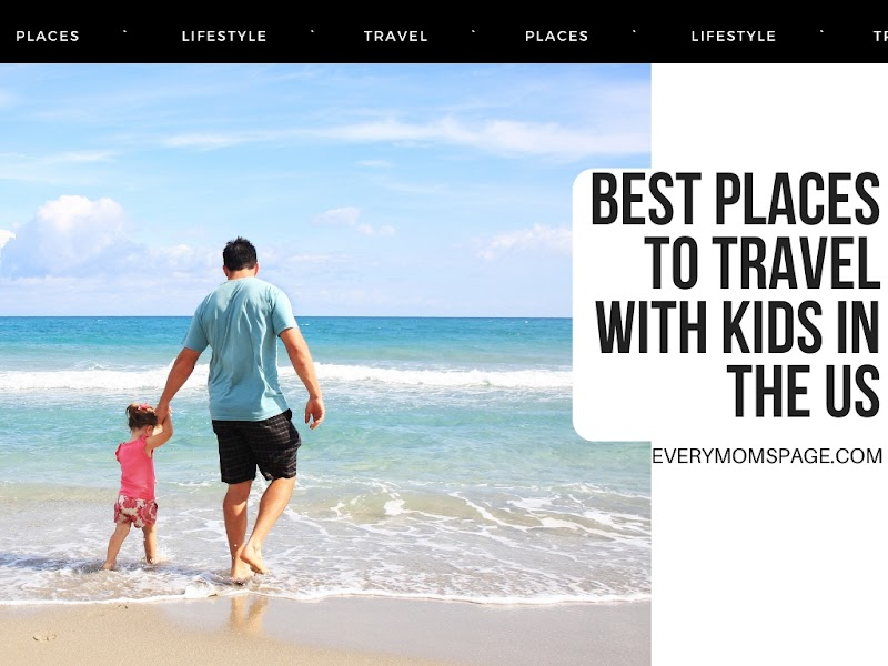 Best Places to Travel with Kids in the US