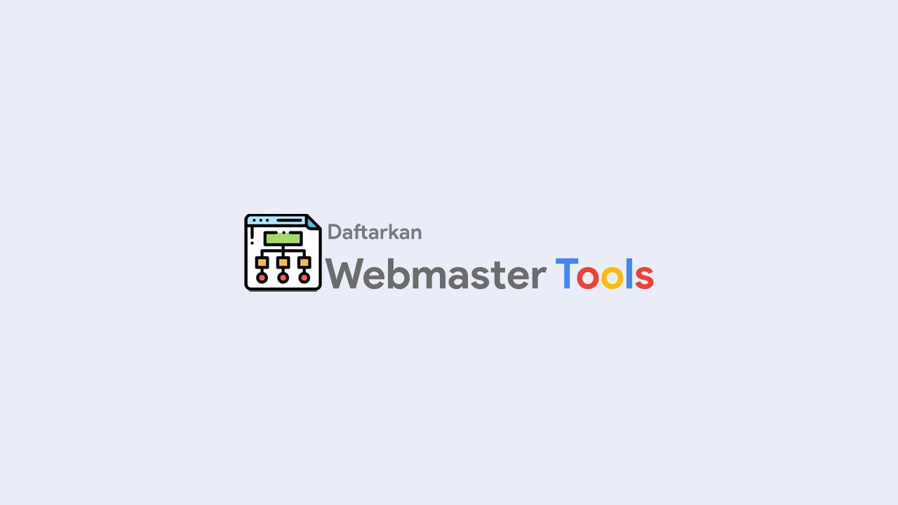 Cara Daftarkan Blog Ke Webmaster Tool Agar Lebih Seo