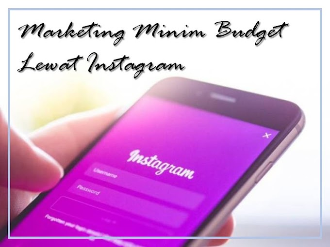Trik Marketing Jitu Minim Budget Lewat Instagram