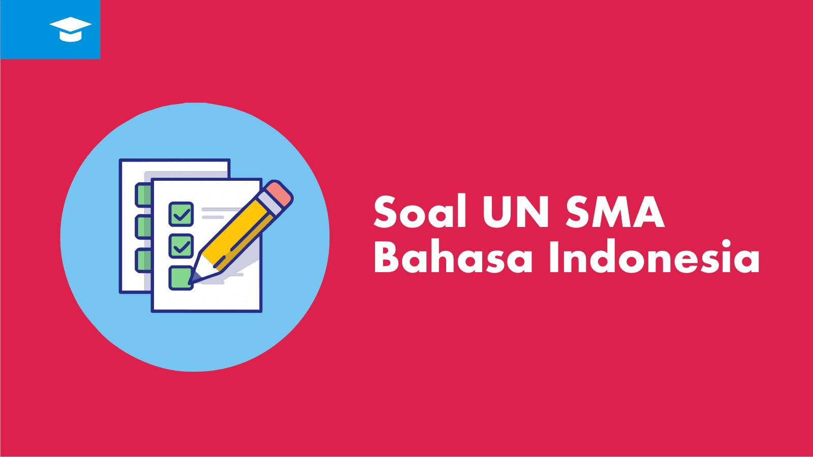 Soal Ujian Nasionam Bahasa Indonesia SMA