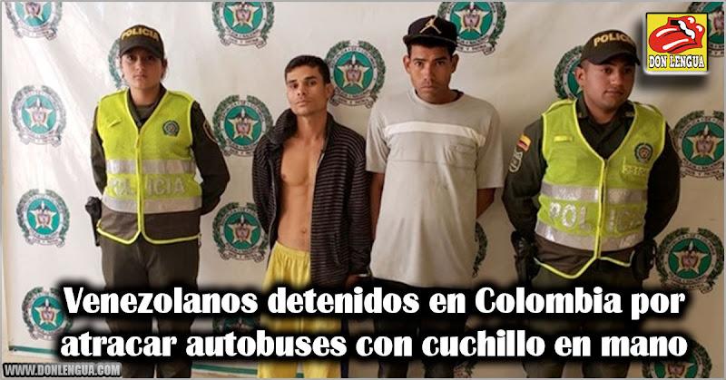 Venezolanos detenidos en Colombia por atracar autobuses con cuchillo en mano