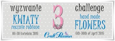 http://craftpassion-pl.blogspot.com/2016/04/wyzwanie-32016-kwiaty-challenge-32016.html