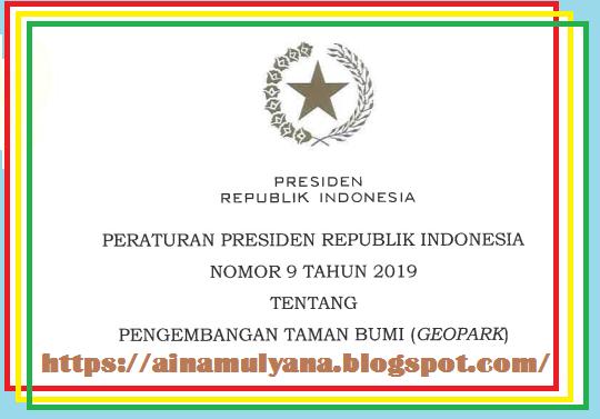 bahwa kondisi geologi Indonesia yg terletak pada pertemuan  PERATURAN PRESIDEN – PERPRES NOMOR 9 TAHUN 2019 TENTANG PENGEMBANGAN TAMAN BUMI (GEOPARK)