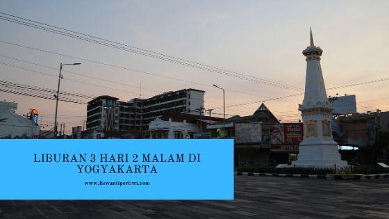 Liburan Ladas 3 Hari 2 Malam di Yogyakarta