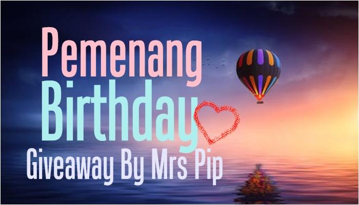 Pemenang Birthday Giveaway By Mrs Pip