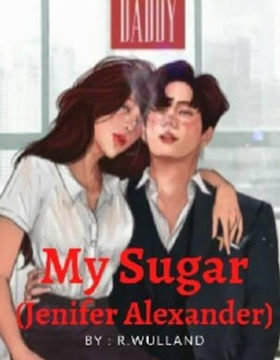 Novel My Sugar (Jenifer Alexander) Karya Clarissa icha Full Episode