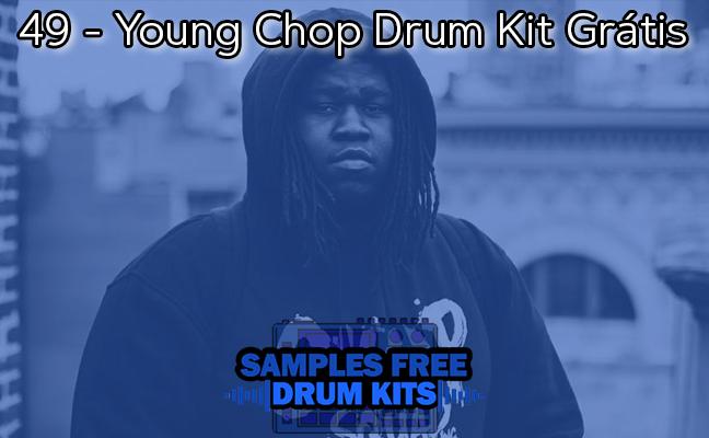 49 - Young Chop Drum Kit Grátis