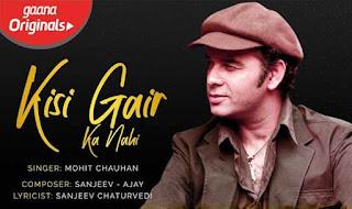 किसी ग़ैर का नहीं Kisi Gair Ka Nahi Song by Mohit Chauhan